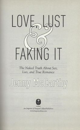 LOVE, LUST & FAKING IT: THE NAKED TRUTH ABOUT SEX, LIES, AND TRUE ROMANCE.