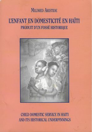 L'ENFANT EN DOMESTICITE EN HAITI PORDUIT D'UN FOSSE HISTORIQUE/ CHILD DOMESTIC SERVICE IN HAITI...
