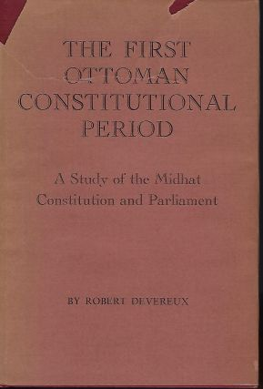 THE FIRST OTTOMAN CONSTITUTIONAL PERIOD: A STUDY OF THE MIDHAT CONSTITUTION AND PARLIAMENT....