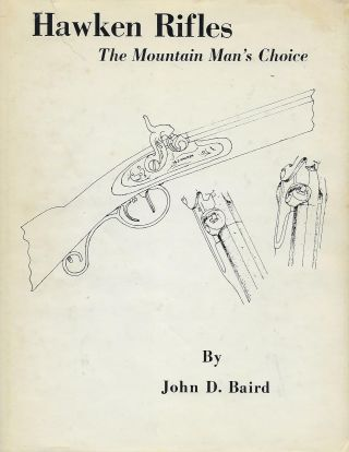 HAWKEN RIFLES: THE MOUNTAIN MAN'S CHOICE. John D. BAIRD
