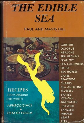 THE EDIBLE SEA. RECIPES FROM AROUND THE WORLD/APHRODISIACS/HEALTH FOODS. Paul And Mavis HILL