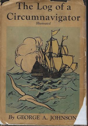 THE LOG OF A CIRCUMNAVIGATOR: BEING A SERIES OF INFORMAL NARRATIVES DESCRIPTIVE OF A TRIP AROUND...