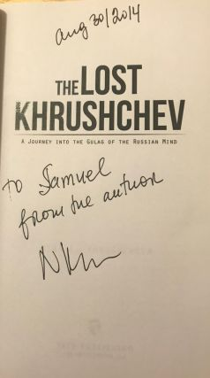 THE LOST KHRUSHCHEV: A JOURNEY INTO THE GULAG OF THE RUSSIAN MIND.