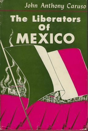 THE LIBERATORS OF MEXICO. John Anthony CARUSO