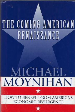 THE COMING AMERICAN RENAISSANCE: HOW TO BENEFIT FROM AMERICA'S ECONOMIC RESURGENCE. Michael MOYNIHAN