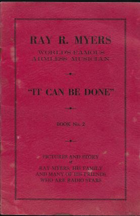 """IT CAN BE DONE"" RAY R. MYERS: WORLD'S FAMOUS ARMLESS MUSICIAN. BOOK NO. 2. Ray R. MYERS"