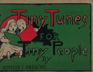 TINY TUNES FOR TINY PEOPLE. Addison F. ANDREWS, With Albert Bigelow PAINE