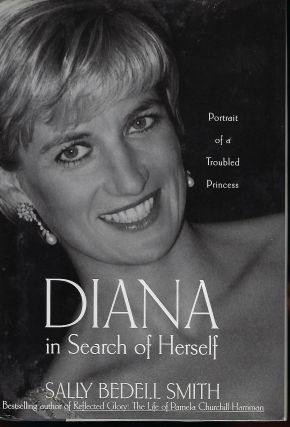 DIANA IN SEARCH OF HERSELF: PORTRAIT OF A TROUBLED PRINCESS. Sally Bedell SMITH