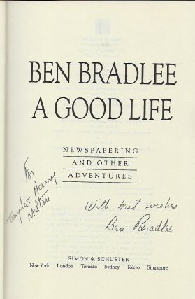 BEN BRADLEE A GOOD LIFE: NEWSPAPERING AND OTHER ADVENTURES.