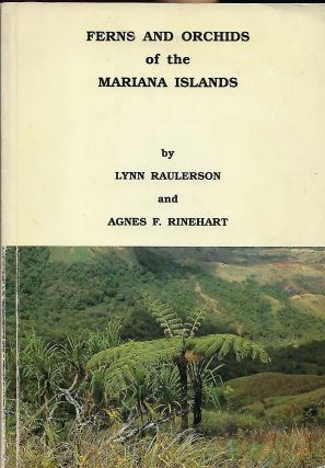 FERNS AND ORCHIDS OF THE MARIANA ISLANDS. Lynn RAULERSON, With Agnes F. RINEHART