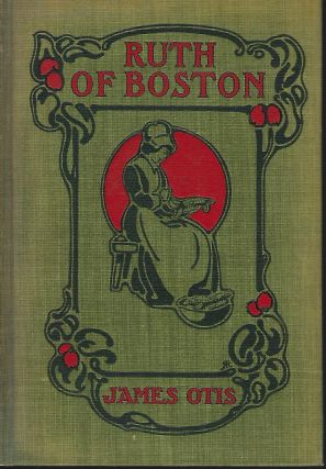 RUTH OF BOSTON: A STORY OF THE MASSACHUSETTS BAY COLONY. James OTIS