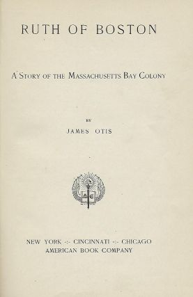 RUTH OF BOSTON: A STORY OF THE MASSACHUSETTS BAY COLONY.
