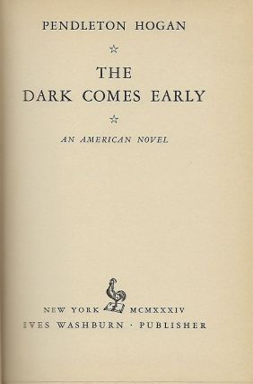 THE DARK COMES EARLY: AN AMERICAN NOVEL.