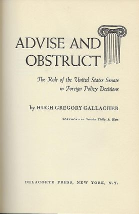 ADVISE AND OBSTRUCT: THE ROLE OF THE UNITED STATES SENATE IN FOREIGN POLICY DECISIONS.