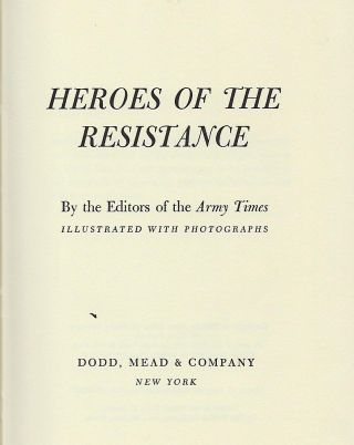 HEROES OF THE RESISTANCE: ADVENTURES OF UNDERGROUND FIGHTERS IN EUROPE DURING WORLD WAR II