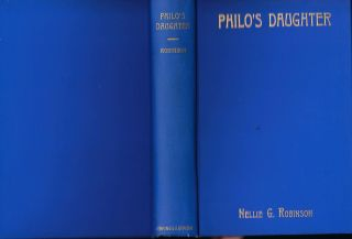 PHILO'S DAUGHTER: THE STORY OF THE DAUGHTER OF THE THIEF WITH WHOM CHRIST WAS CRUCIFIED. Nellie...