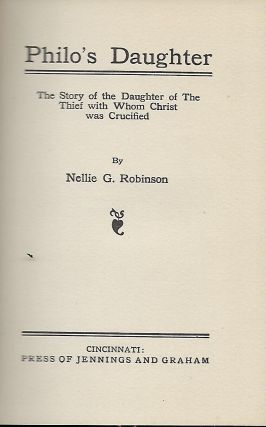 PHILO'S DAUGHTER: THE STORY OF THE DAUGHTER OF THE THIEF WITH WHOM CHRIST WAS CRUCIFIED.