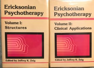 ERICKSONIAN PSYCHOTHERAPY TWO VOLUMES: STRUCTURES/CLINICAL APPLICATIONS. Jeffrey K. ZEIG