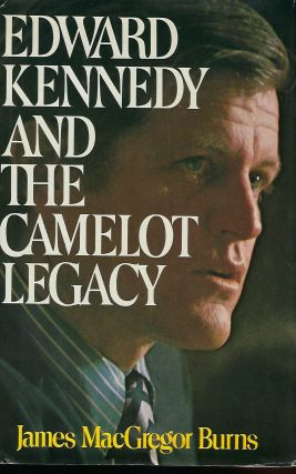 EDWARD KENNEDY AND THE CAMELOT LEGACY. James MacGregor BURNS