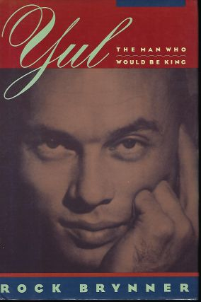 YUL: THE MAN WHO WOULD BE KING. A MEMOIR OF FATHER AND SON. Rock BRYNNER
