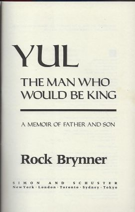 YUL: THE MAN WHO WOULD BE KING. A MEMOIR OF FATHER AND SON.