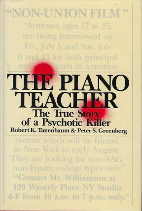 THE PIANO TEACHER: THE TRUE STORY OF A PSYCHOTIC KILLER. Peter S. GREENBERG, With Robert K....