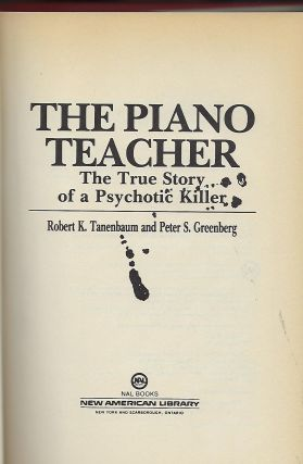THE PIANO TEACHER: THE TRUE STORY OF A PSYCHOTIC KILLER.