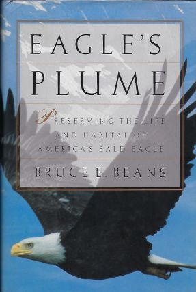 EAGLE'S PLUME: PRESERVING THE LIFE AND HABITAT OF AMERICA'S BALD EAGLE. Bruce E. BEANS
