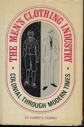 THE MEN'S CLOTHING INDUSTRY: COLONIAL TIMES THROUGH MODERN TIMES. Harry A. COBRIN