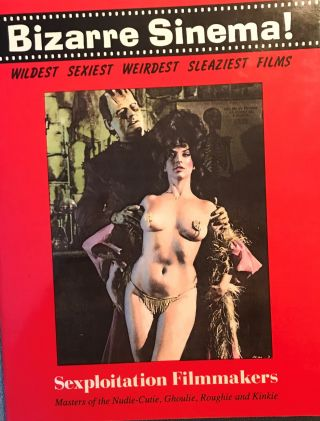 BIZARRE SINEMA! WILDEST SEXIEST WEIRDEST SLEAZIEST FILMS. SEXPLOITATION FILMMAKERS. MASTERS OF...