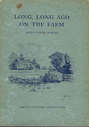 LONG, LONG AGO ON THE FARM AND OTHER POEMS. Caroline Leonard GOODENOUGH