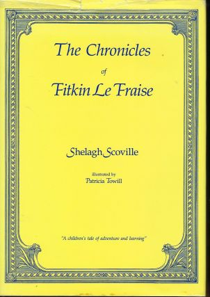 THE CHRONICLES OF FITKIN LE FRAISE. Shelagh SCOVILLE