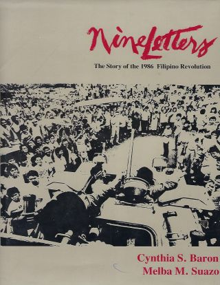 NINE LETTERS: THE STORY OF THE 1986 FILIPINO REVOLUTION. Cynthia S. BARON, With Melba M. Suazo