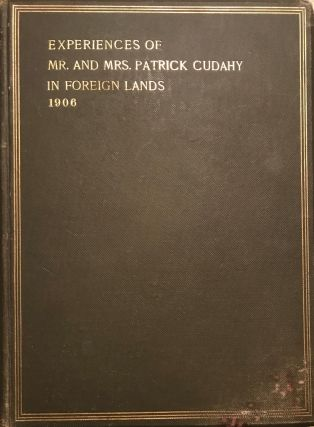 EXPERIENCES OF MR. AND MRS. PATRICK CUDAHY ON A JOURNEY TO A PORTION OF THE OLDEST HISTORICAL...