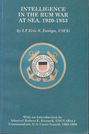 INTELLEGENCE IN THE RUM WAR AT SEA, 1920-1933. Eric S. ENSIGN