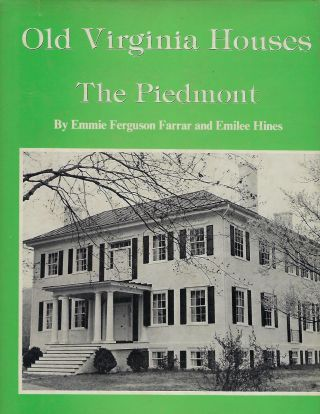 OLD VIRGINIA HOUSES: THE PIEDMONT. Emmie Ferguson FARRAR, With Emilee HINES