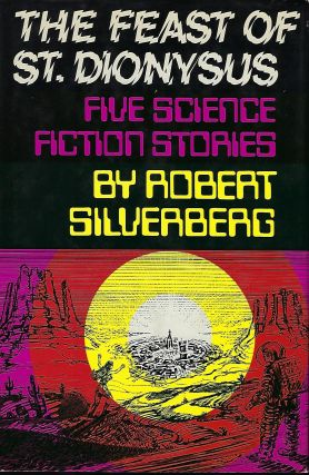 THE FEAST OF ST. DIONYSUS: FIVE SCIENCE FICTION STORIES. Robert SILVERBERG