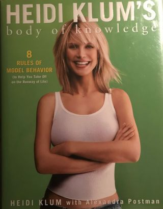HEIDI KLUM: BODY OF KNOWLEDGE. 8 RULES OF MODEL BEHAVIOR. Heidi KLUM, With Alexandra POSTMAN