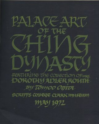 PALACE ART OF THE CHING DYNASTY FEATURING THE COLLECTION OF MRS. DOROTHY ADLER ROUTH.