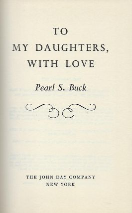 TO MY DAUGHTERS, WITH LOVE. Pearl S. BUCK