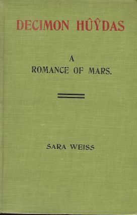 DECIMON HUYDAS: A ROMANCE OF MARS. A Story of Actual Experiences in Ento (Mars) Many Centuries...
