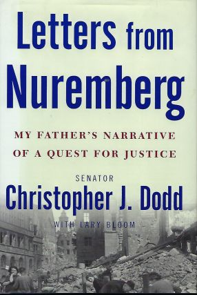 LETTERS FROM NUREMBERG: MY FATHER'S NARRATIVE OF A QUEST FOR JUSTICE. Senator Christopher J....