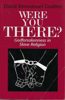 WERE YOU THERE?: GODFORSAKENNESS IN SLAVE RELIGION. David Emmanuel GOATLEY