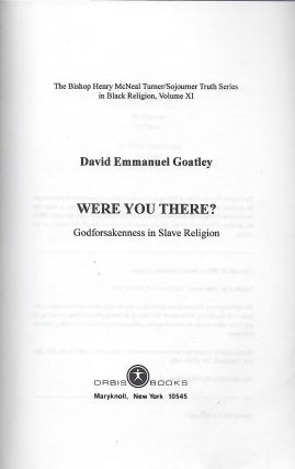 WERE YOU THERE?: GODFORSAKENNESS IN SLAVE RELIGION.