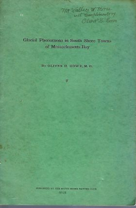 GLACIAL PHENOMENA IN SOUTH SHORE TOWNS OF MASSACHUSETTS BAY. Oliver H. HOWE