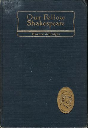 OUR FELLOW SHAKESPEARE: HOW EVERYMAN MAY ENJOY HIS WORKS. Horace J. BRIDGES