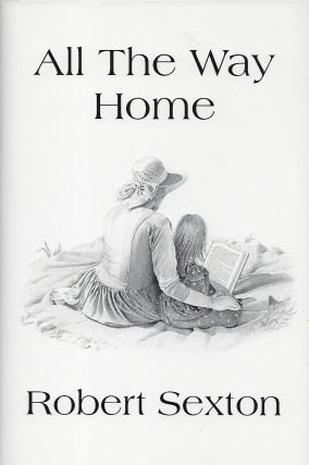 ALL THE WAY HOME: THE ART AND WORDS OF ROBERT SEXTON. Robert SEXTON