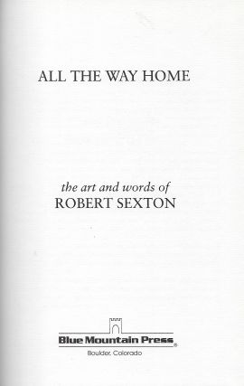 ALL THE WAY HOME: THE ART AND WORDS OF ROBERT SEXTON.