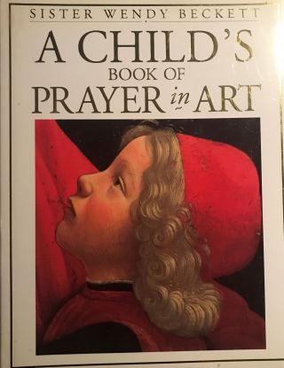 A CHILD'S BOOK OF PRAYER IN ART. Sister Wendy BECKETT
