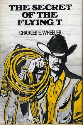 THE SECRET OF THE FLYING T. Charles E. WHEELER